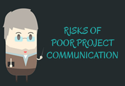 Project management : Risks Of Poor Project Communication